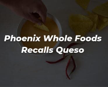 queso recalled at phoenix whole foods