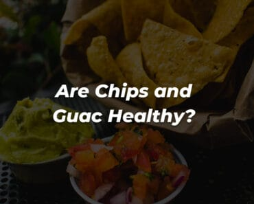 are chips and guac bad for you