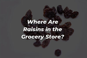raisins in grocery store